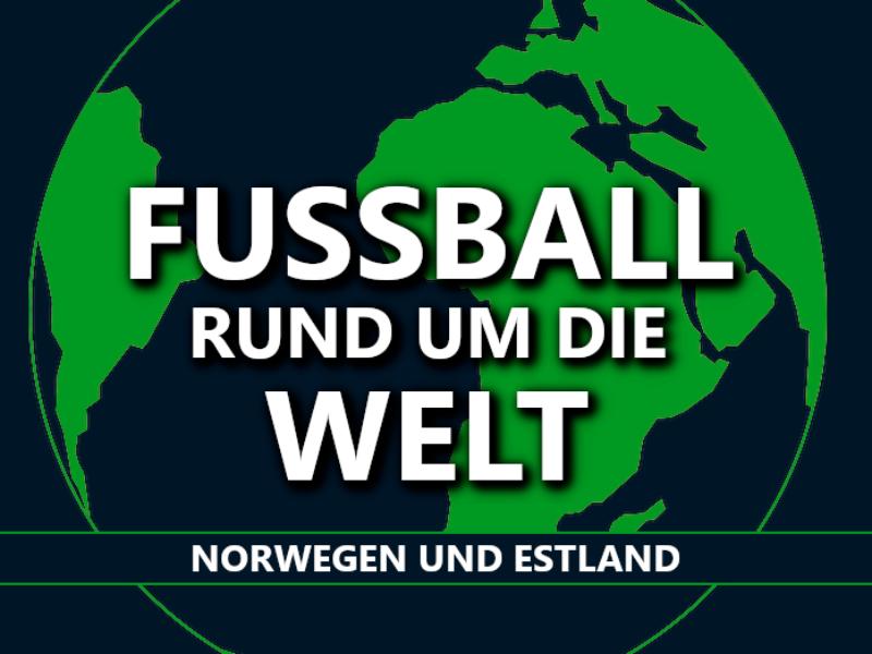 Fußball rund um die Welt: Norwegen & Estland